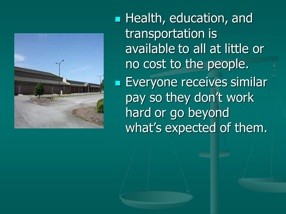 Health, education, and transportation is available to all at little or no cost to the people.
