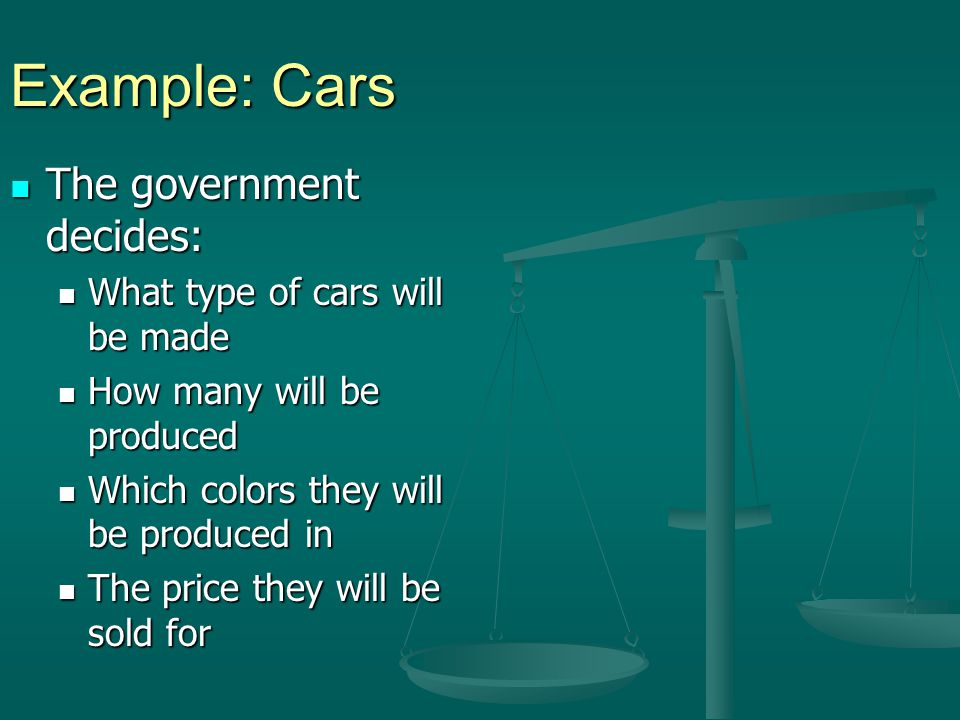 Example: Cars The government decides: What type of cars will be made