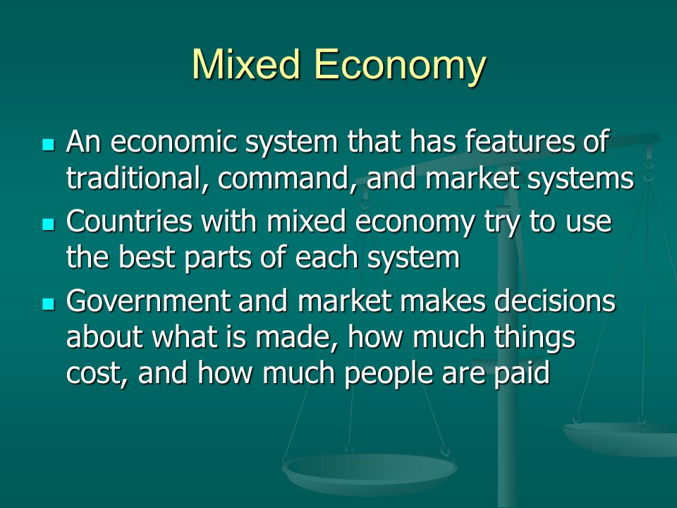 Mixed Economy An economic system that has features of traditional, command, and market systems.