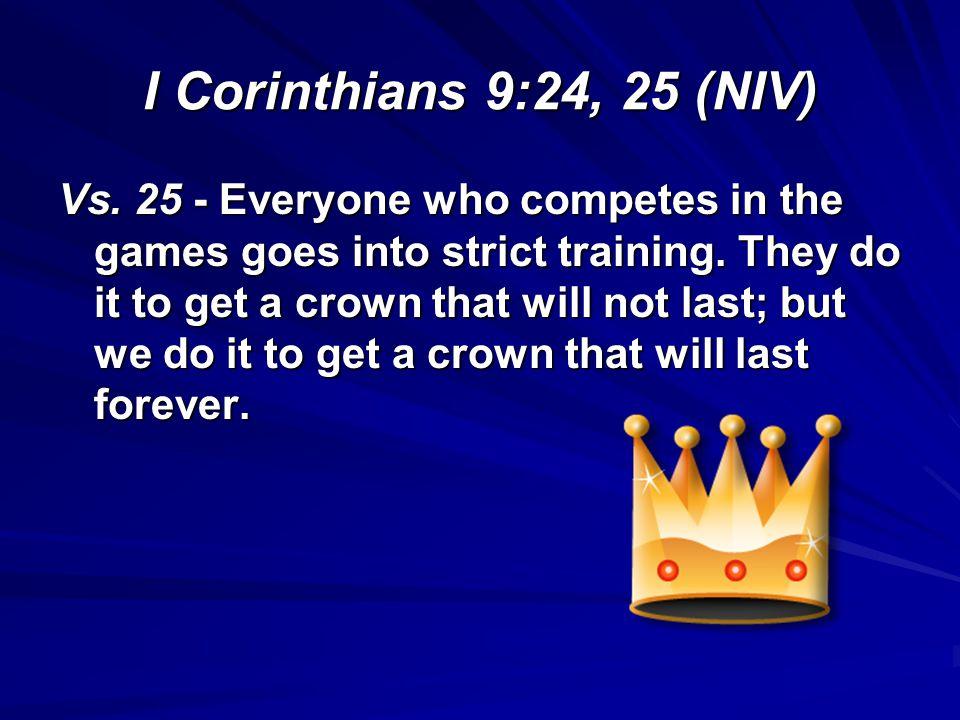I Corinthians 9:24, 25 (NIV)