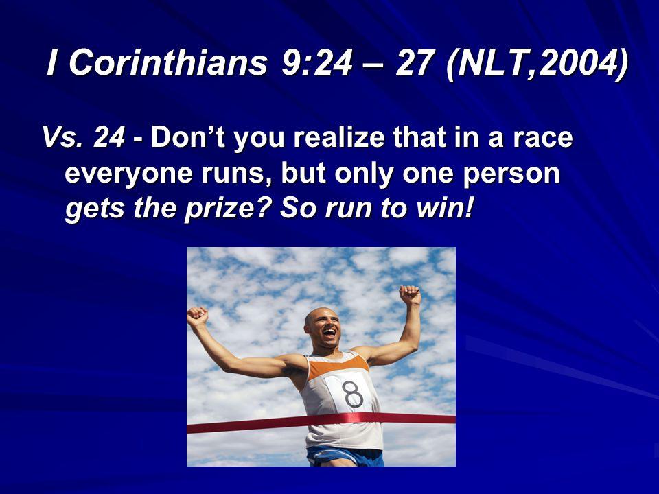 I Corinthians 9:24 – 27 (NLT,2004) Vs.