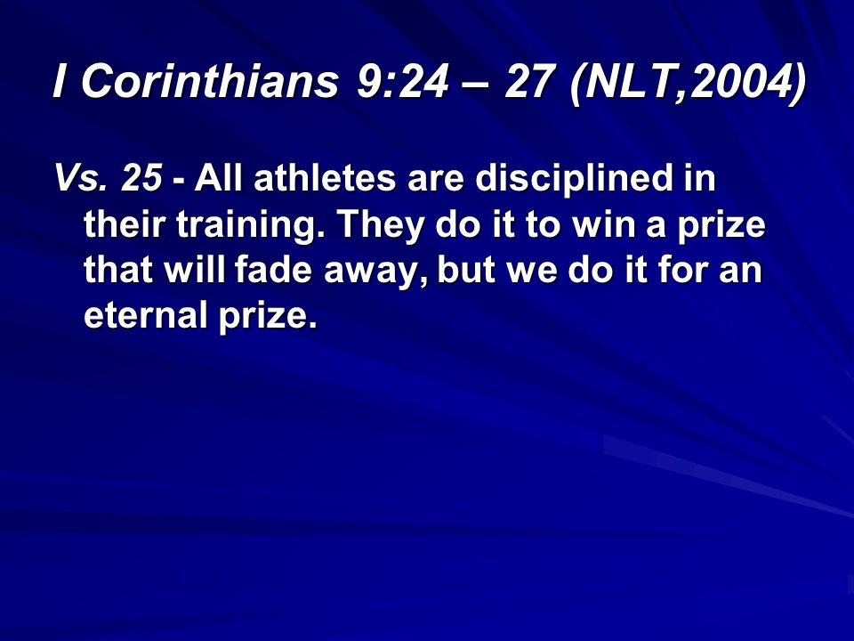 I Corinthians 9:24 – 27 (NLT,2004)