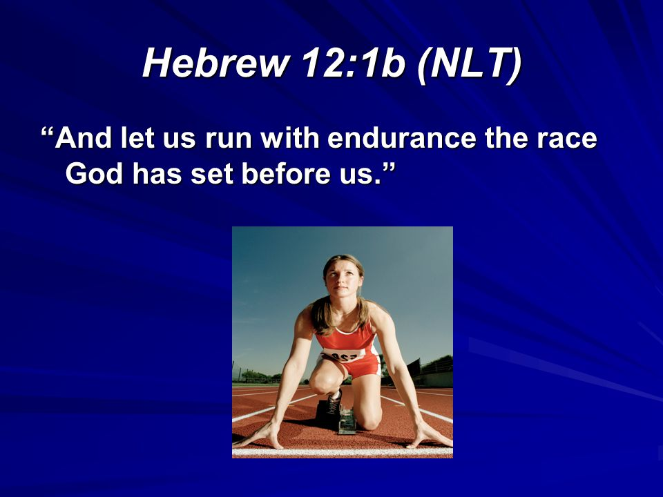 Hebrew 12:1b (NLT) And let us run with endurance the race God has set before us.