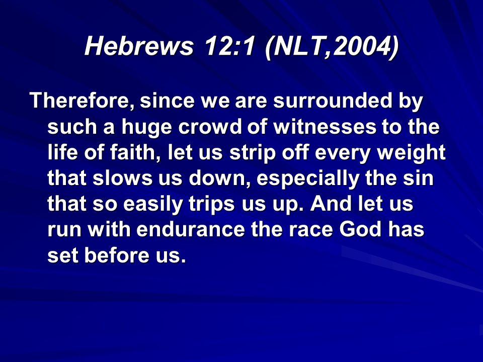 Hebrews 12:1 (NLT,2004)