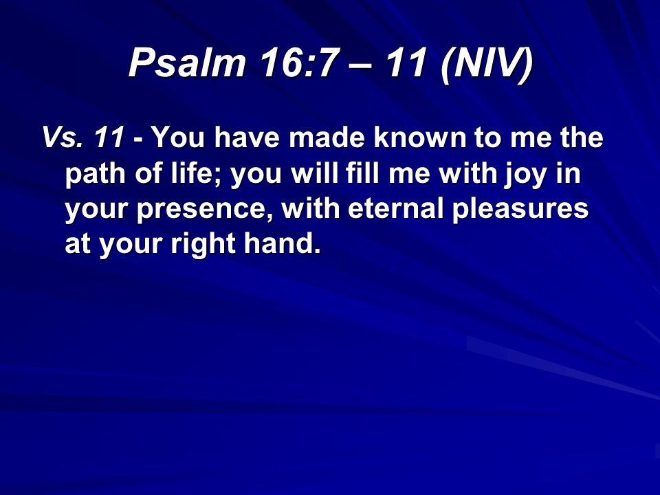 Psalm 16:7 – 11 (NIV)