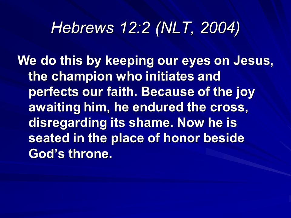 Hebrews 12:2 (NLT, 2004)