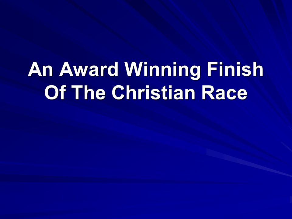 An Award Winning Finish Of The Christian Race