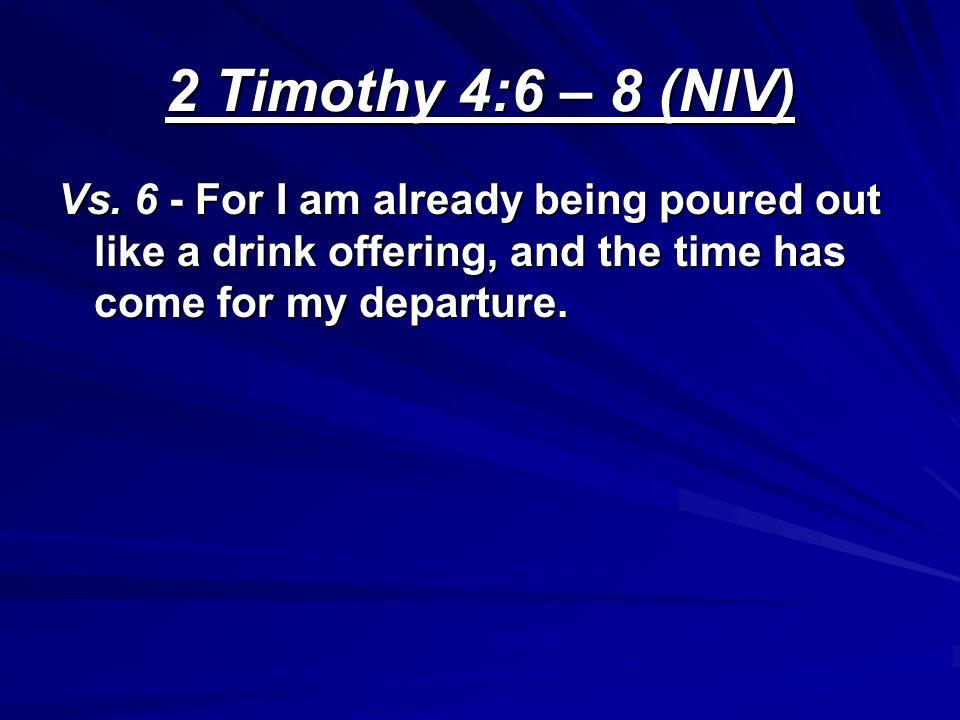 2 Timothy 4:6 – 8 (NIV) Vs.
