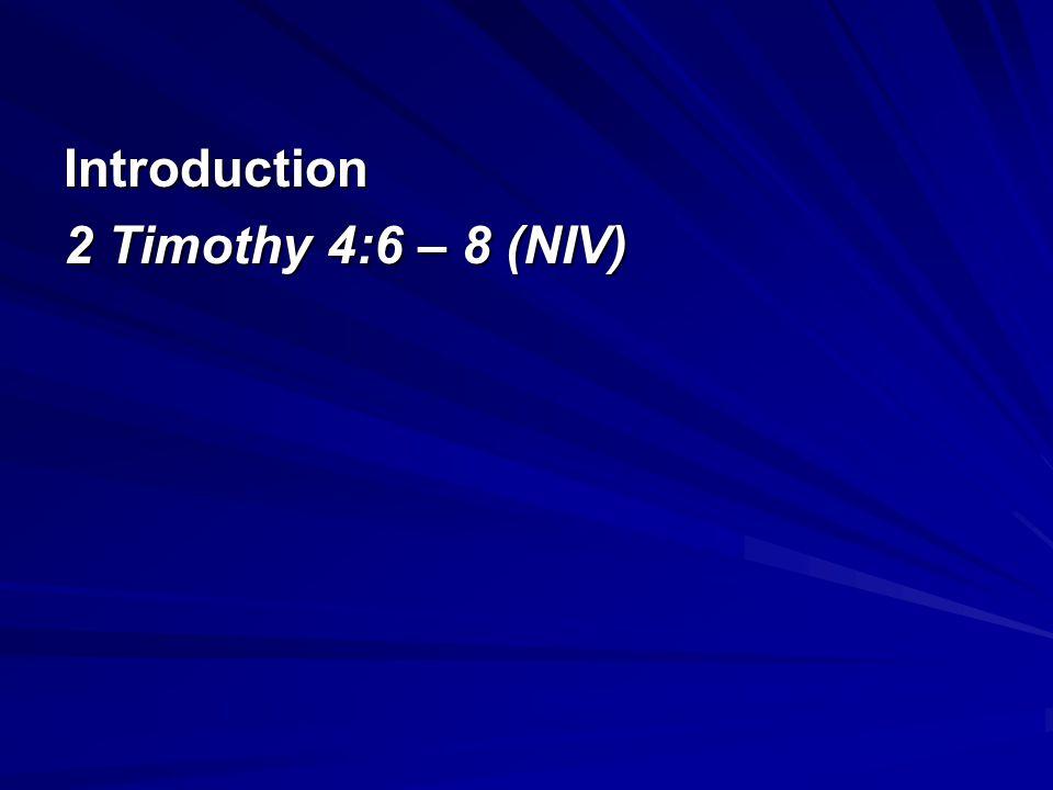Introduction 2 Timothy 4:6 – 8 (NIV)