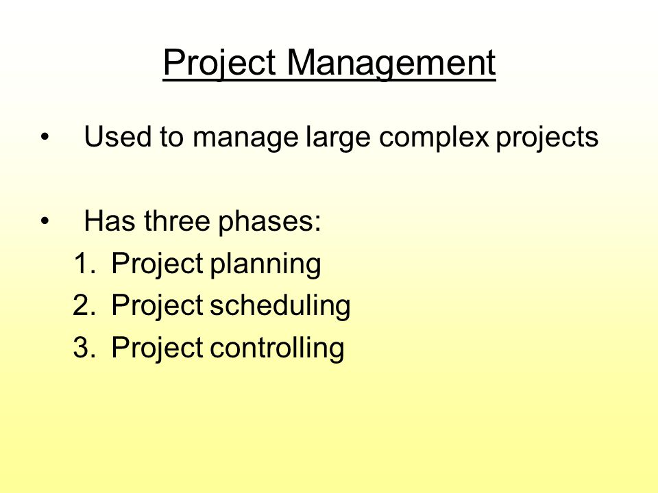 Project Management Used to manage large complex projects