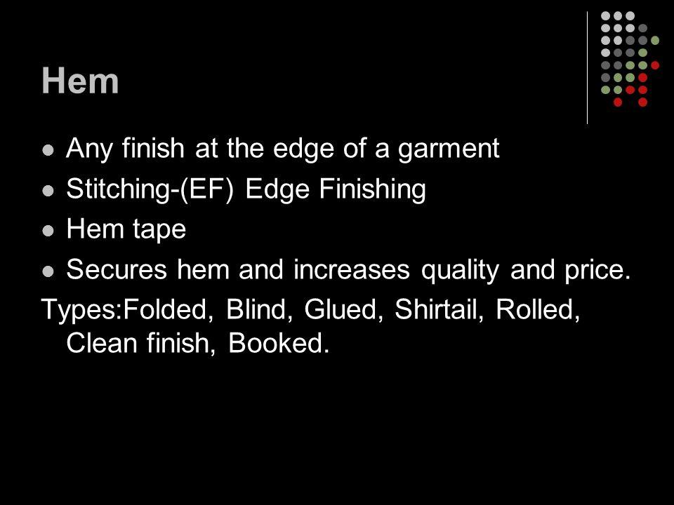 Hem Any finish at the edge of a garment Stitching-(EF) Edge Finishing