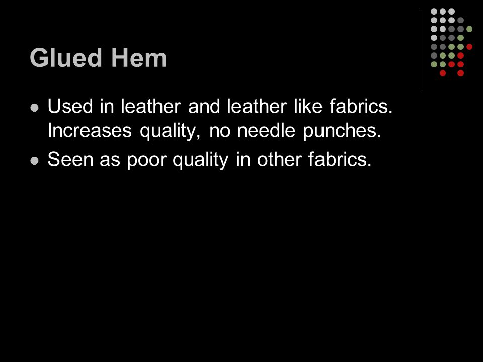 Glued Hem Used in leather and leather like fabrics.