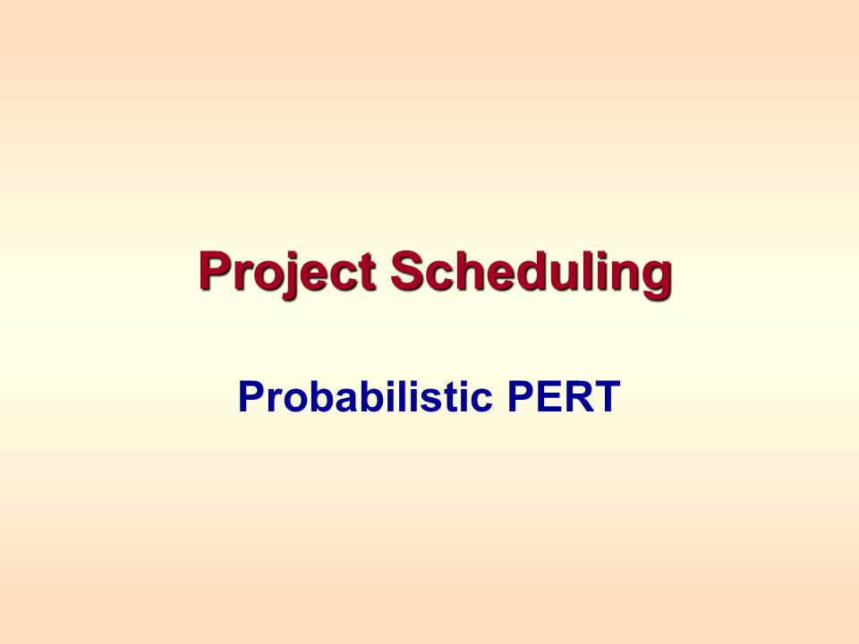 Project Scheduling Probabilistic PERT