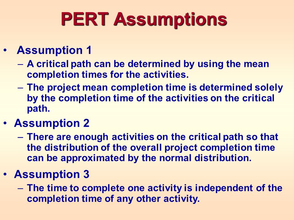 PERT Assumptions Assumption 1 Assumption 2 Assumption 3