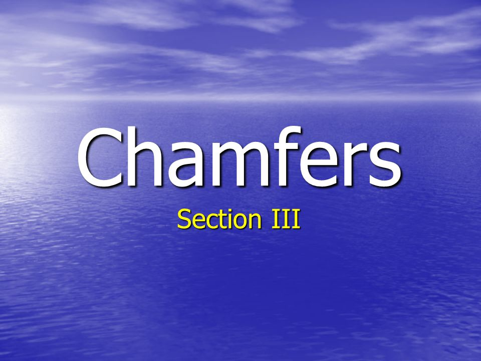 Chamfers Section III