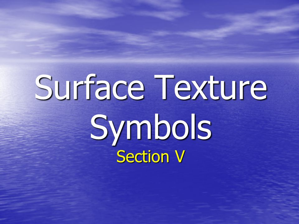 Surface Texture Symbols Section V