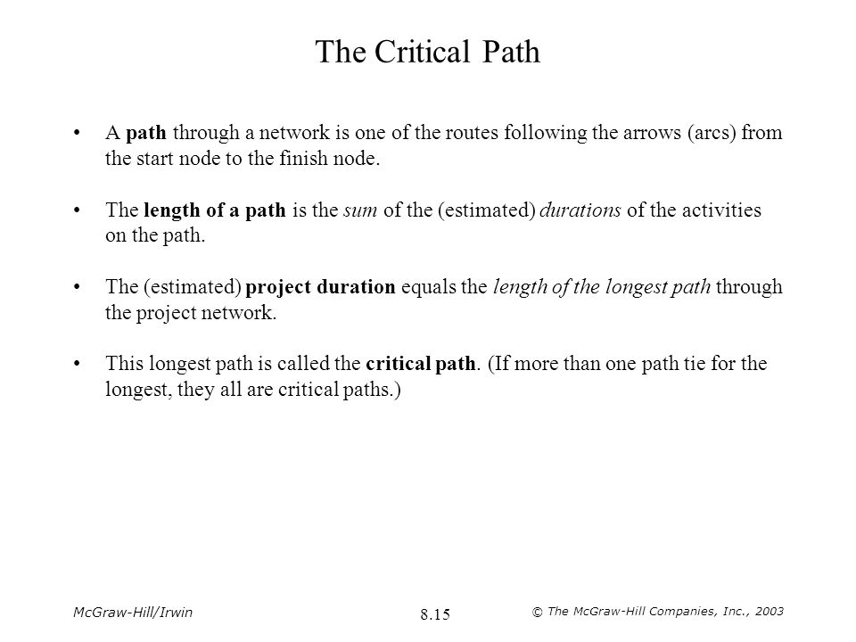The Critical Path A path through a network is one of the routes following the arrows (arcs) from the start node to the finish node.