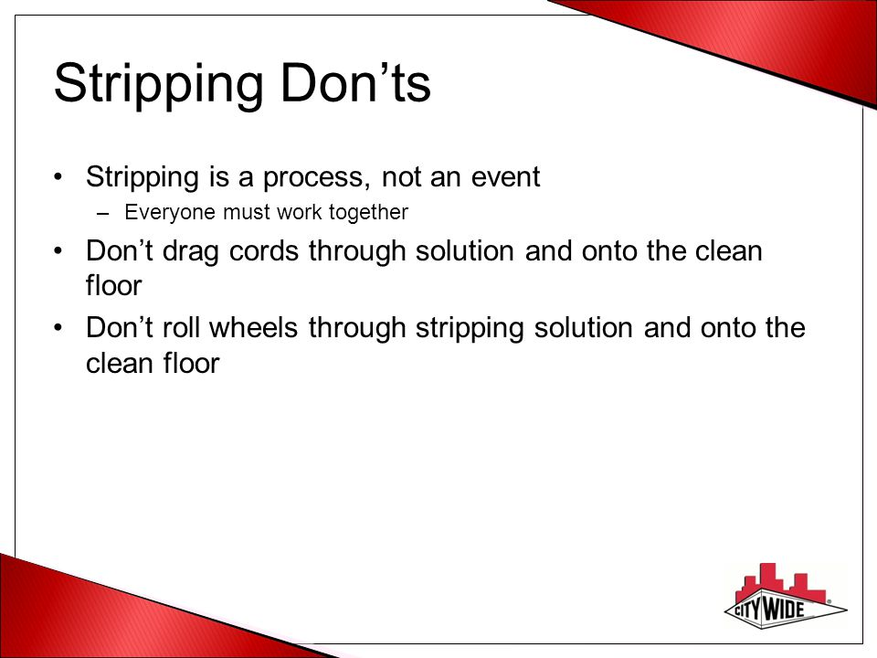 Stripping Don'ts Stripping is a process, not an event