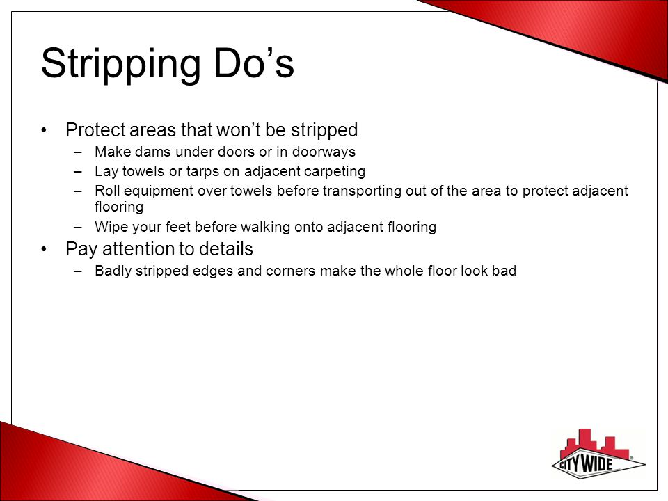 Stripping Do's Protect areas that won't be stripped