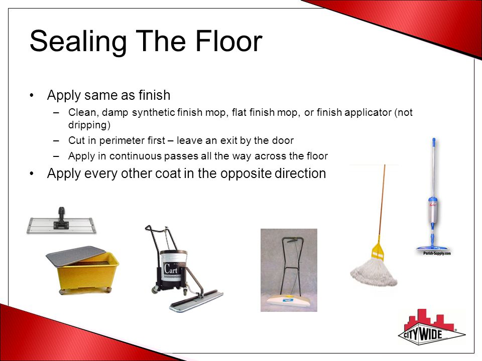 Sealing The Floor Apply same as finish
