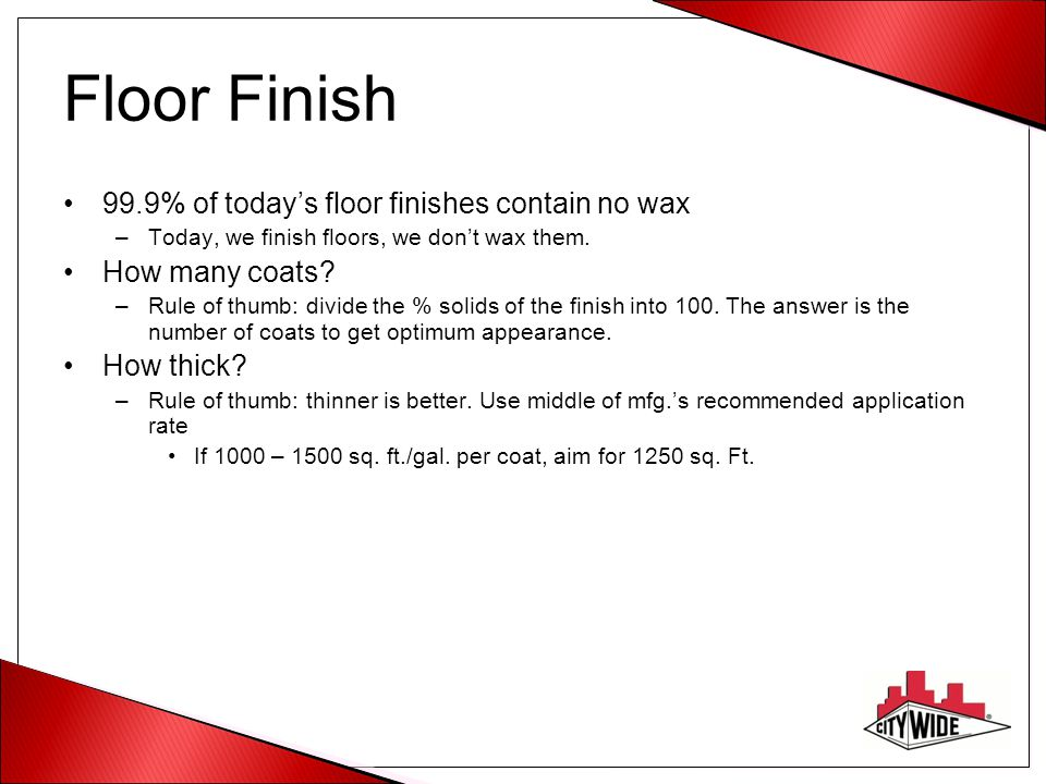 Floor Finish 99.9% of today's floor finishes contain no wax