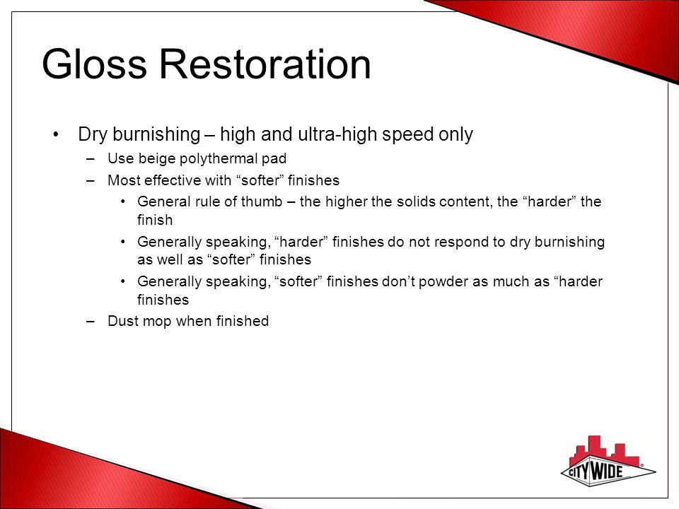 Gloss Restoration Dry burnishing – high and ultra-high speed only