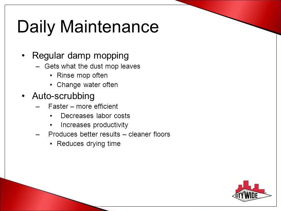 Daily Maintenance Regular damp mopping Auto-scrubbing