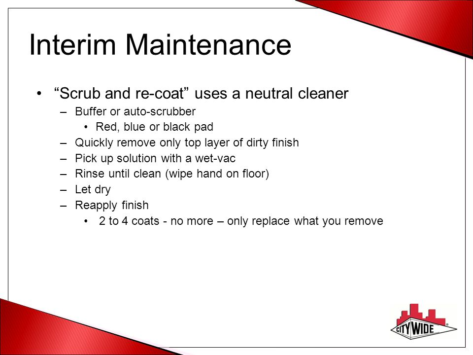 Interim Maintenance Scrub and re-coat uses a neutral cleaner
