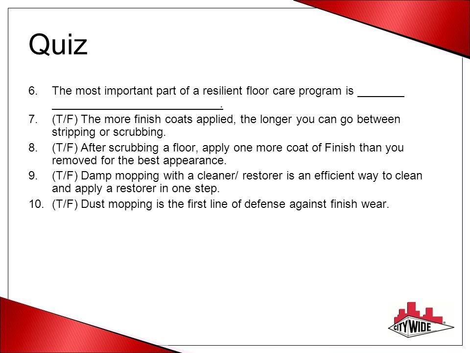 Quiz The most important part of a resilient floor care program is .