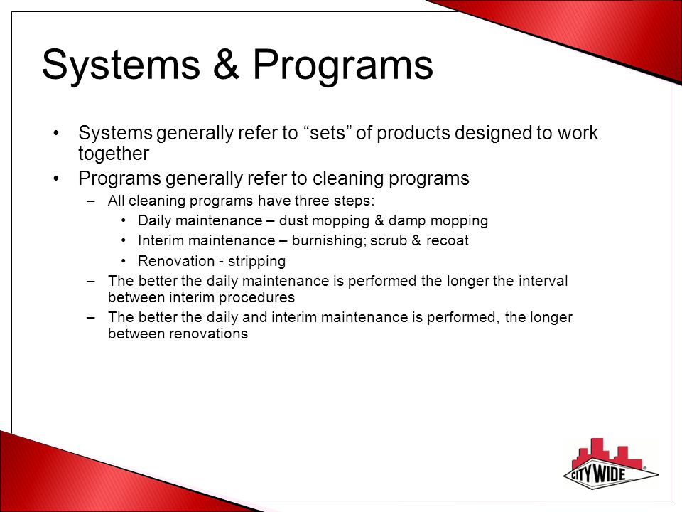 Systems & Programs Systems generally refer to sets of products designed to work together. Programs generally refer to cleaning programs.