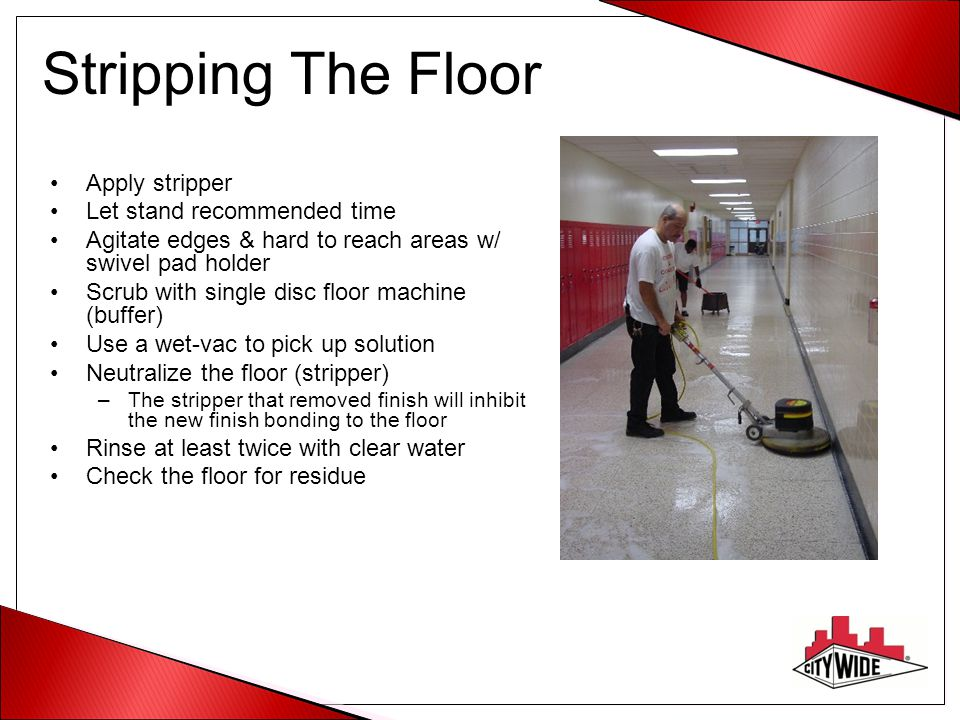 Stripping The Floor Apply stripper Let stand recommended time