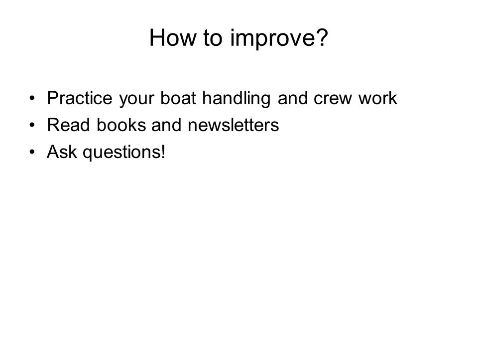 How to improve Practice your boat handling and crew work