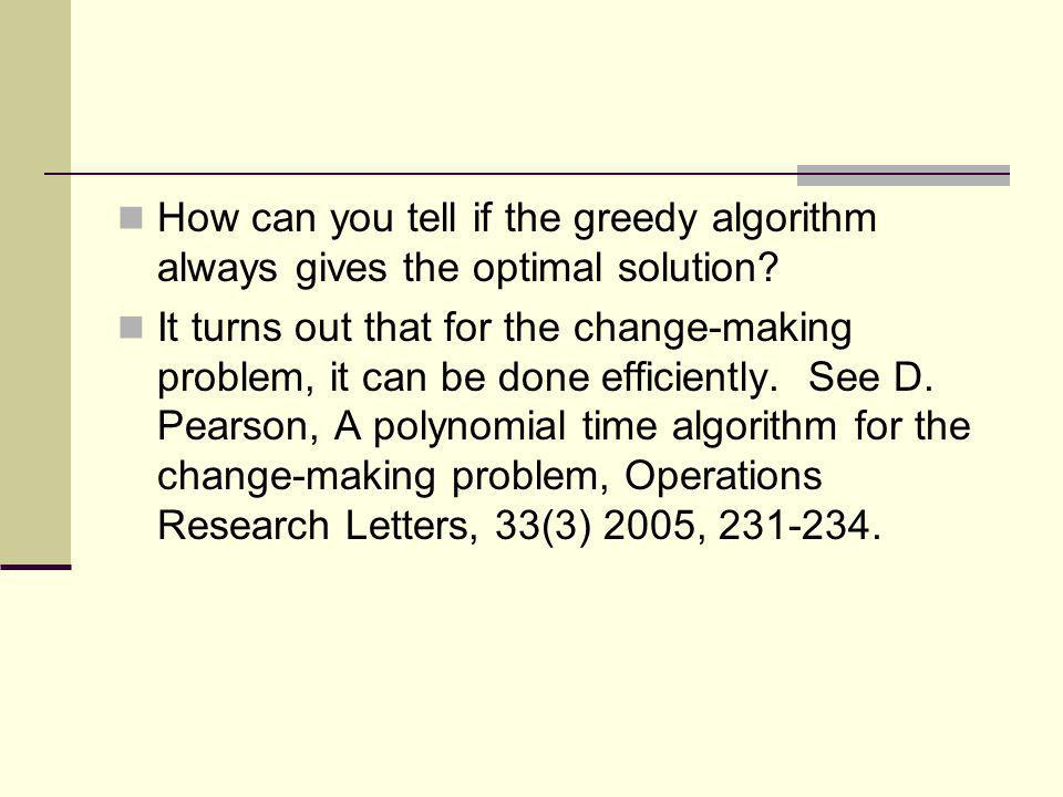 How can you tell if the greedy algorithm always gives the optimal solution