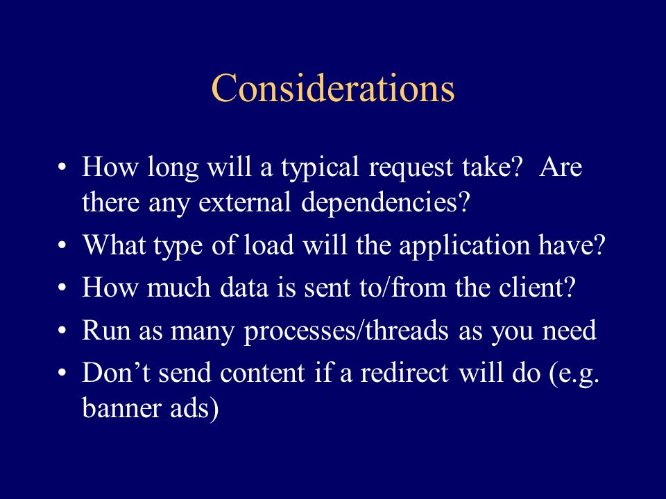 Considerations How long will a typical request take Are there any external dependencies What type of load will the application have