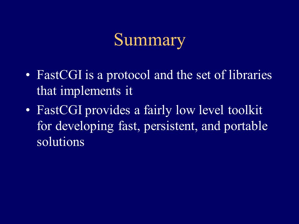 Summary FastCGI is a protocol and the set of libraries that implements it.