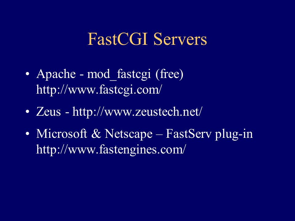 FastCGI Servers Apache - mod_fastcgi (free) http://www.fastcgi.com/