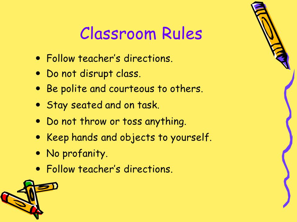 Classroom Rules Follow teacher's directions. Do not disrupt class.
