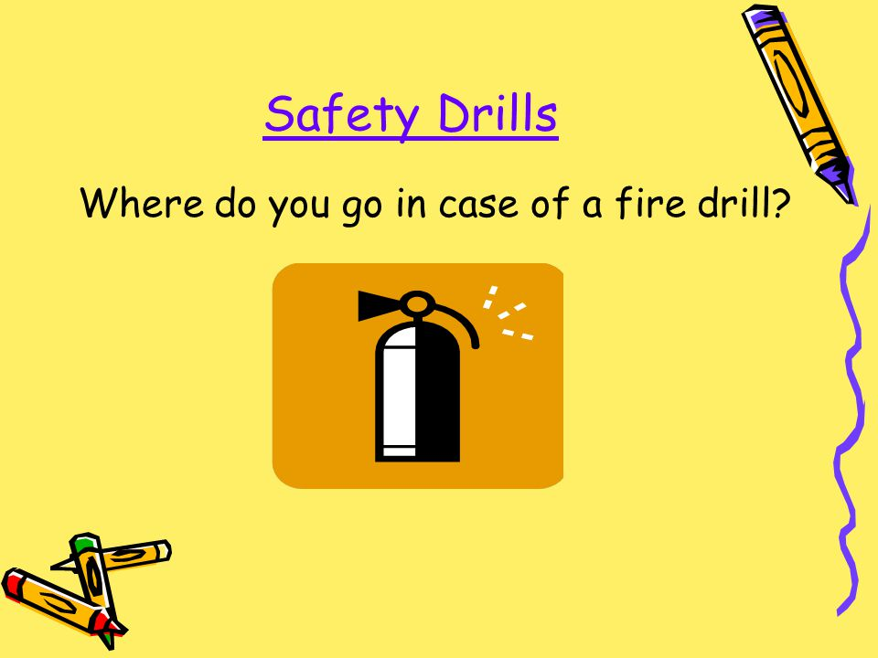 Where do you go in case of a fire drill