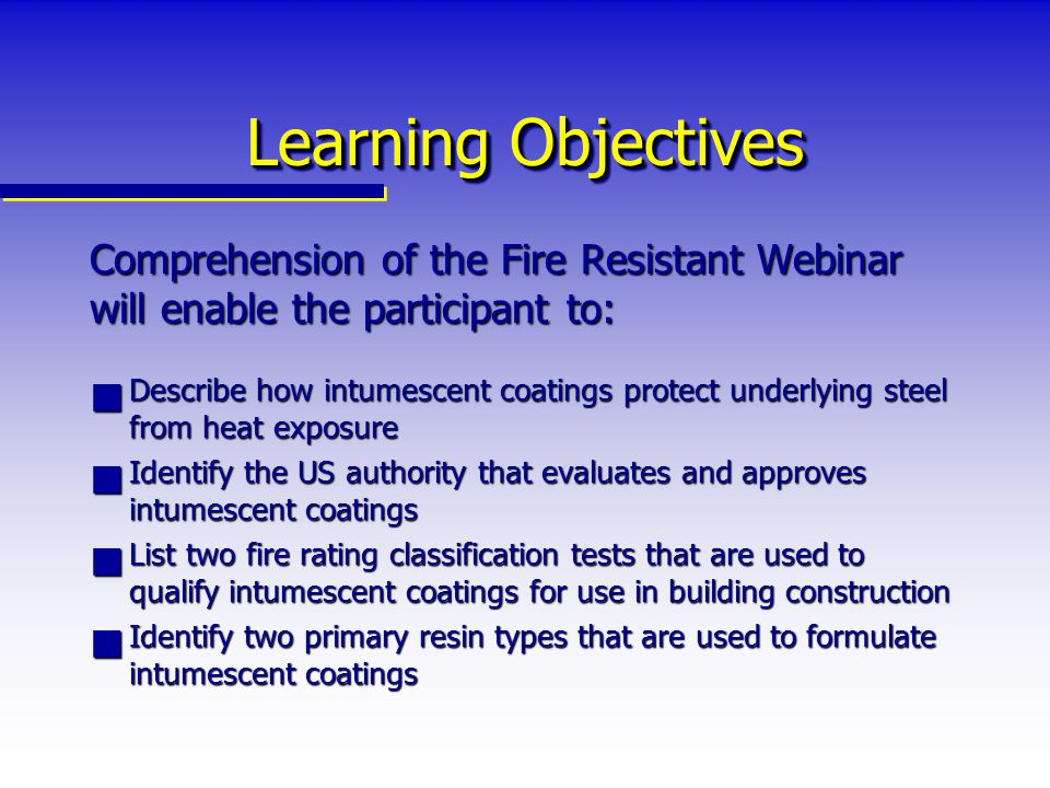 Learning Objectives Comprehension of the Fire Resistant Webinar will enable the participant to: