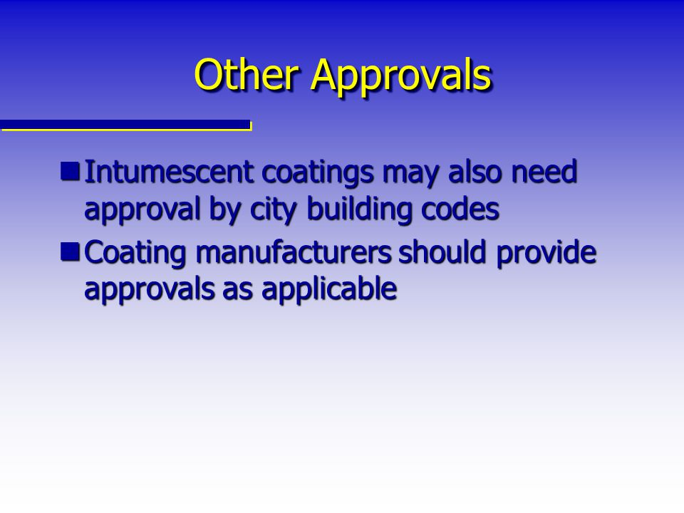 Other Approvals Intumescent coatings may also need approval by city building codes.