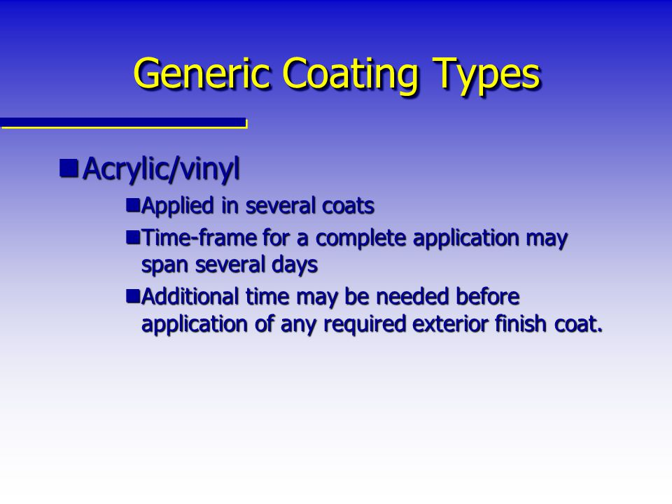 Generic Coating Types Acrylic/vinyl Applied in several coats