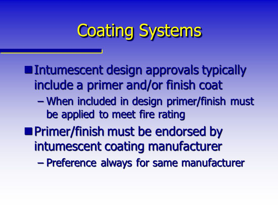 Coating Systems Intumescent design approvals typically include a primer and/or finish coat.