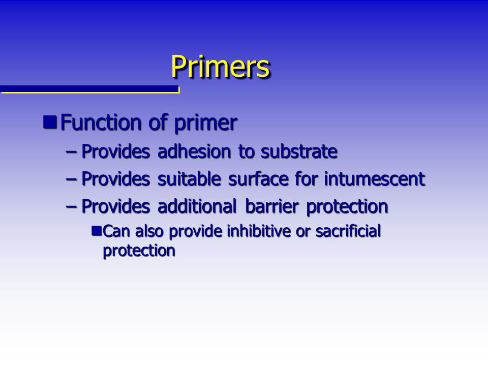 Primers Function of primer Provides adhesion to substrate