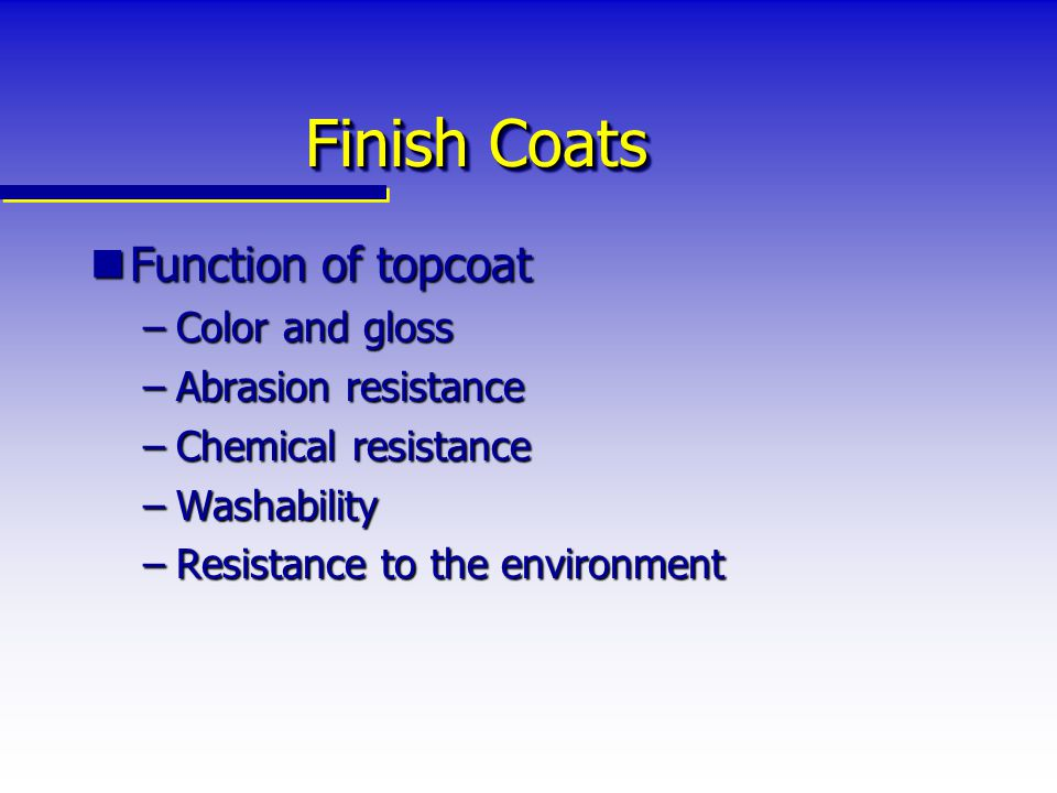 Finish Coats Function of topcoat Color and gloss Abrasion resistance