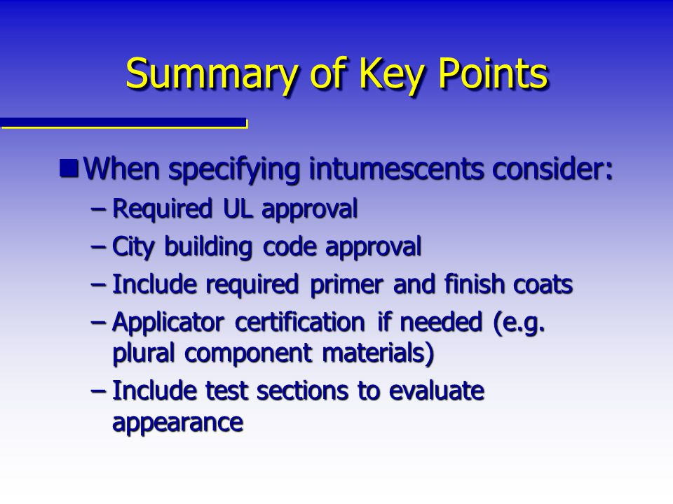 Summary of Key Points When specifying intumescents consider:
