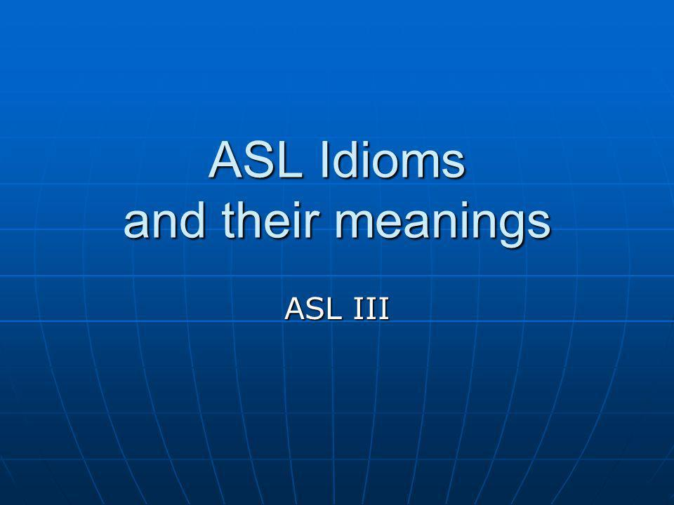 ASL Idioms and their meanings
