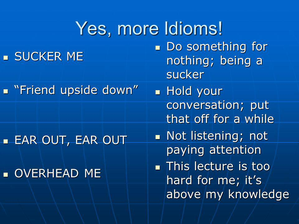 Yes, more Idioms! Do something for nothing; being a sucker SUCKER ME