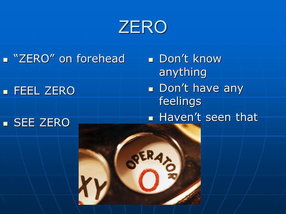 ZERO ZERO on forehead FEEL ZERO SEE ZERO Don't know anything