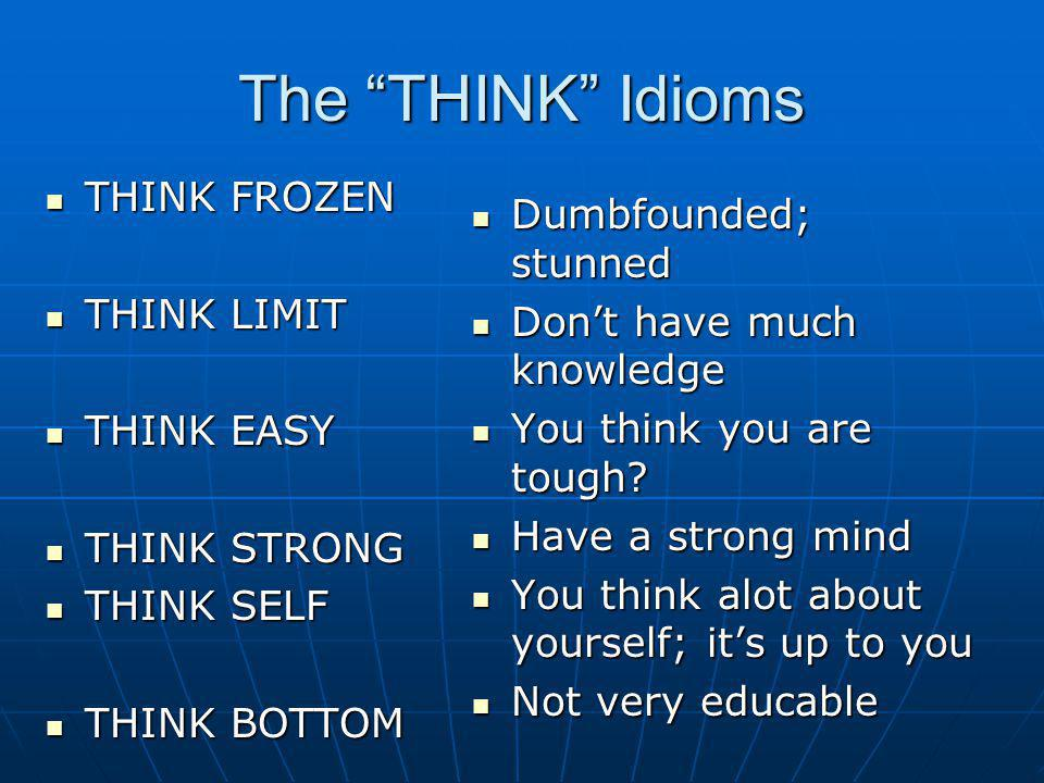 The THINK Idioms THINK FROZEN Dumbfounded; stunned THINK LIMIT