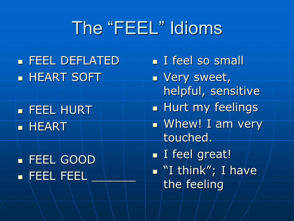 The FEEL Idioms FEEL DEFLATED HEART SOFT FEEL HURT HEART FEEL GOOD